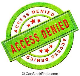 アクセス, 閉じられた, 否定された