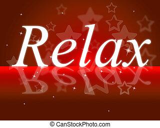 休む, リラックスしなさい, ∥示す∥, 救助, リラックス, 穏やかである